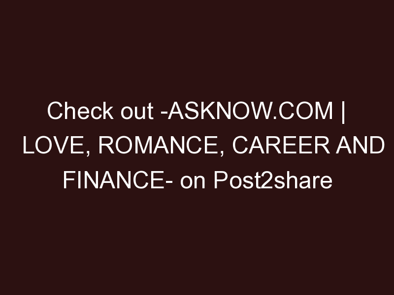 AskNow.com | Love, Romance, Career and Finance Help Articles