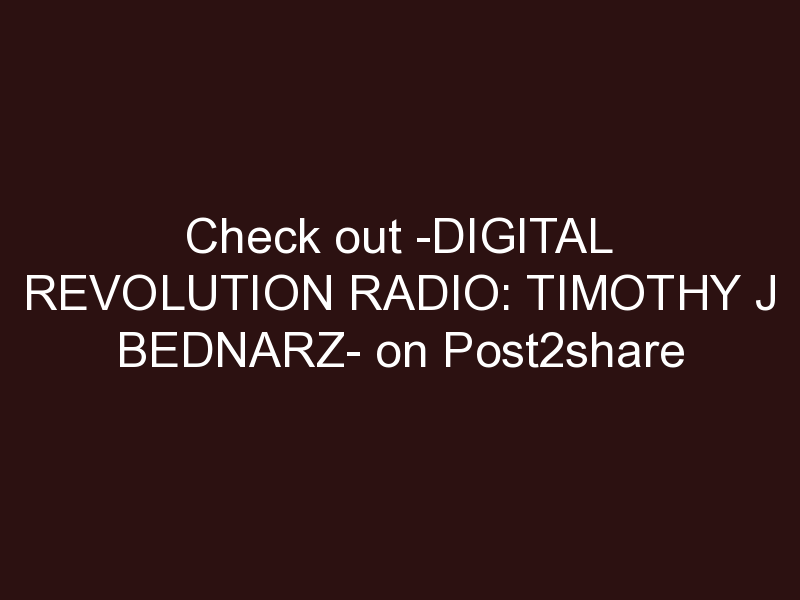 Digital Revolution Radio: Timothy J Bednarz