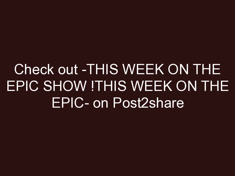 This week on The Epic Show !This week on The Epic Show,  you'll hear a new intro featuring past featured artists, you'll…